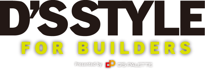 D'S STYLE FOR BUILDERS Presented by D'S PALETTE